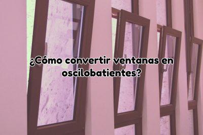 ¿Cómo convertir ventanas en oscilobatientes?