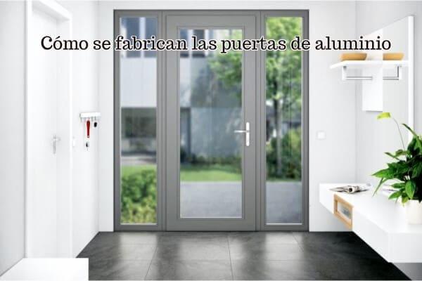 Cómo se fabrican las puertas de aluminio