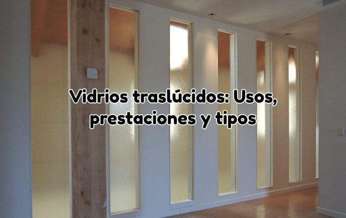 Vidrios traslúcidos usos, tipos y prestaciones